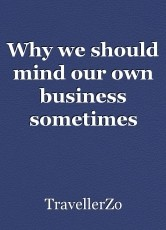 Why we should mind our own business sometimes