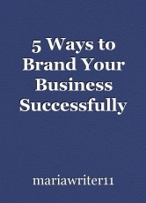 5 Ways to Brand Your Business Successfully