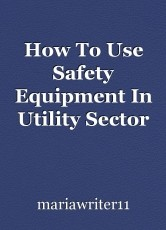 How To Use Safety Equipment In Utility Sector