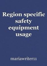 Region specific safety equipment usage