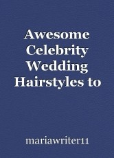 Awesome Celebrity Wedding Hairstyles to Copy