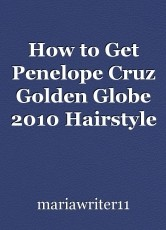How to Get Penelope Cruz Golden Globe 2010 Hairstyle Tutorial
