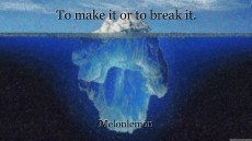 To make it or to break it.