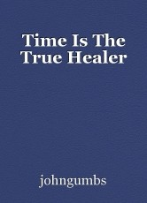 Time Is The True Healer