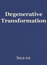 Degenerative Transformation