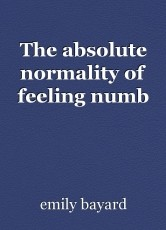 The absolute normality of feeling numb