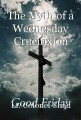 The Myth of a Wednesday Crucifixion