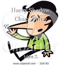 Harry Shadow, Chap. Three