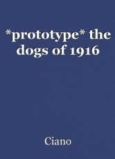 *prototype* the dogs of 1916