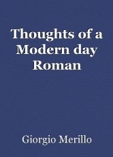 Thoughts of a Modern day Roman