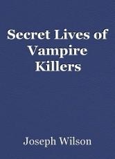 Secret Lives of Vampire Killers
