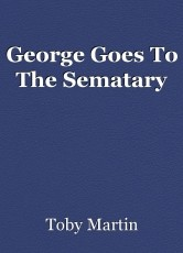 George Goes To The Sematary