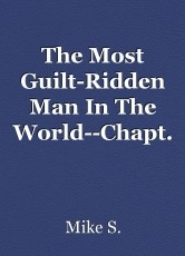 The Most Guilt-Ridden Man In The World--Chapt. Two