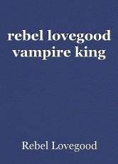rebel lovegood vampire king