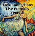 Love Connections Live Eternally (Part 2)
