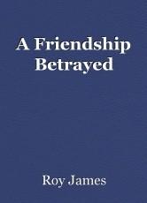 A Friendship Betrayed