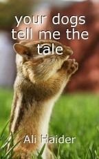 your dogs tell me the tale