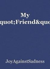 "My ""Friend"""