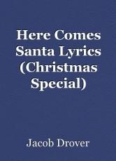 Here Comes Santa Lyrics (Christmas Special)