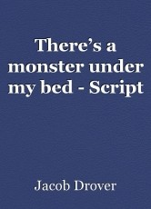 There's a monster under my bed - Script