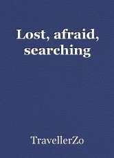 Lost, afraid, searching