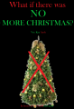 What if There Was No More Christmas?