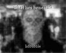 what lies beneath?