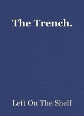 The Trench.