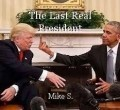 The Last Real President