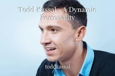 Todd Kassal - A Dynamic Personality