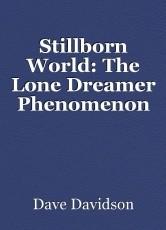 Stillborn World: The Lone Dreamer Phenomenon
