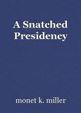 A Snatched Presidency