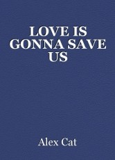LOVE IS GONNA SAVE US