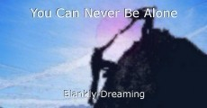 You Can Never Be Alone
