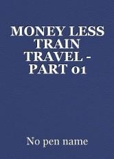 MONEY LESS TRAIN TRAVEL - PART 01