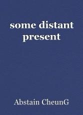 some distant present