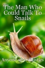The Man Who Could Talk To Snails