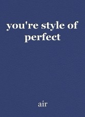 you're style of perfect
