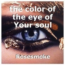 the color of the eye of Your soul