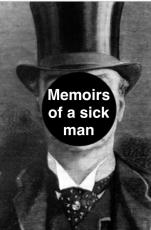 The memoirs of a sick man