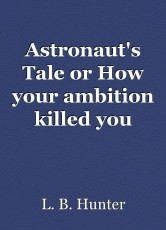 Astronaut's Tale or How your ambition killed you