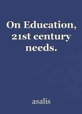 On Education, 21st century needs.