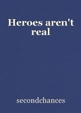 Heroes aren't real