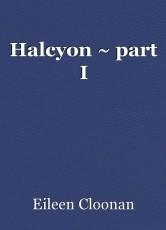 Halcyon ~ part I