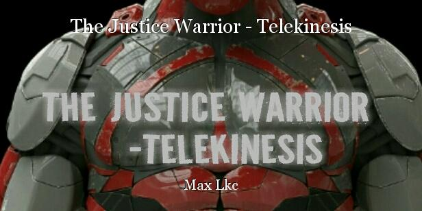 The Justice Warrior - Telekinesis: Chapter 8, book by Max Lkc