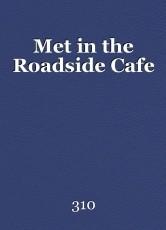 Met in the Roadside Cafe