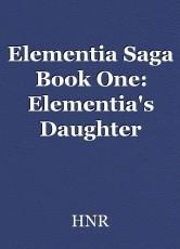 Elementia Saga Book One: Elementia's Daughter