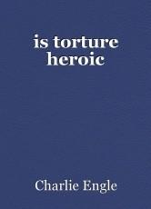 is torture heroic
