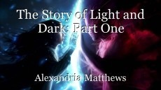 The Story of Light and Dark: Part One