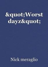 """""""Worst dayz"""""""